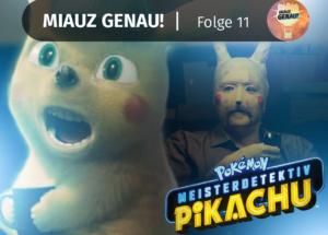 pokemon podcast, miauz genau!, deutsch, Meisterdetektiv Pikachu, Fortsetzung, erster Teil, Kino, Film, Movie, Detektive, CGI, Analyse, Kritik