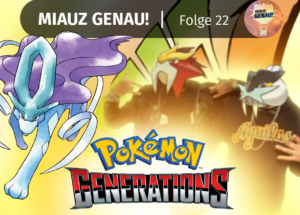 pokemon podcast, miauz genau!, deutsch, pokemon Generations, Folge, Generation 2, Johto, Suicune, Entei, Raikou, Ho-Oh, Legende